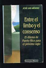 Jose Luis Mendez Entre El Limbo Y El Consenso Dilema De Puerto Rico 1997 1st Edi