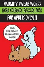Naughty Swear Words Word Searches Puzzles Book for Adults Only!!!: Find the Vulg