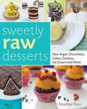 Sweetly Raw Desserts: Raw Vegan Chocolates, Cakes, Cookies, Ice Cream, and More,