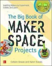 The Big Book of Makerspace Projects: Inspiring Makers to Experiment, Create, and