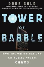 Tower of Babble : How the United Nations Has Fueled Global Chaos by Dore Gold...