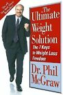 The Ultimate Weight Solution : The 7 Keys to Weight Loss Freedom by Phil McGraw (2003, Hardcover)