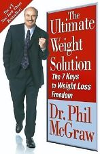 The Ultimate Weight Solution : The 7 Keys to Weight Loss Freedom by Phil McGraw