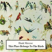 Shizzoe,Hank - This Place Belongs to the Birds - CD
