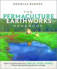 The Permaculture Earthworks Handbook: How to Design and Build Swales, Dams, Pond
