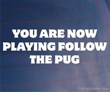 YOU ARE NOW PLAYING FOLLOW THE PUG Funny EURO Peugeot Car/Window/Bumper Sticker