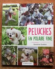LOISIRS CREATIFS / PELUCHES EN POLAIRE FINE - SANDRINE GUEDON - COUTURE