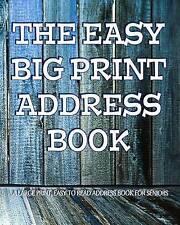 The Easy Big Print Address Book: Large Print Address Book for Sen 9781519484246