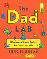 TheDadLab: 50 Awesome Science Projects for Parents and Kids Paperback 2019