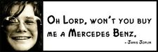 Wall Quote - JANIS JOPLIN - Oh Lord, won't you buy me a Mercedes Benz.