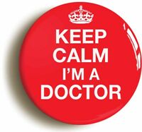 KEEP CALM I'M A DOCTOR BADGE BUTTON PIN 1inch/25mm HOSPITAL FANCY DRESS NURSE