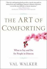 The Art of Comforting : What to Say and Do for People in Distress by Val...