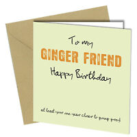 #762 BIRTHDAY CARD Ginger Friend GREETING GINGER Rude Funny Joke Humour Cheeky