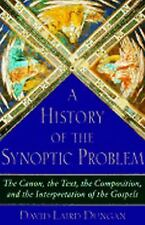 A History of the Synoptic Problem: The Canon, the Text, the Composition, and the