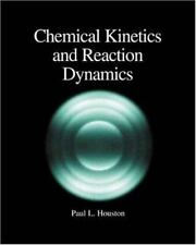 Chemical Kinetics and Reaction Dynamics by Houston, Paul L.