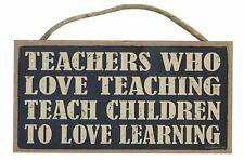 Teachers Who Love Teaching Teach Children To Love Learning 5x10 Wood SIGN Plaque