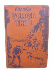 On the Golden Trail Vintage Book by Hildegarde Hawthorne First Edition 1936