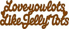 """Wooden MDF Laser Cut """"Love you lots like Jelly Tots"""" sign plaque quote"""