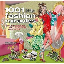 1001 Little Fashion Miracles : Stylish Wardrobe Solutions from Head to Toe by...
