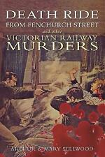 Death Ride from Fenchurch Street and Other Victorian Railway Murders by Mary Sel