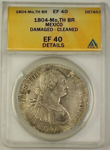 1804-Mo TH Mexico 8 Reales Silver Coin 8r ANACS EF-40 Details Damaged Cleaned