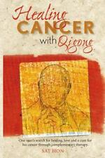 Healing Cancer with Qigong: One Man's Search for Healing and Love in Curing His