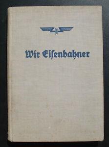 Wir Eisenbahner - 55 Schilderungen deutscher Eisenbahner - Reichsbahn Buch 1936