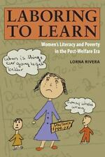 Laboring to Learn: Women's Literacy and Poverty in the Post-Welfare Era ~ Rivera
