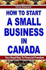 How to Start a Small Business in Canada: By Tariq Nadeem