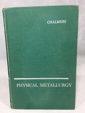 Physical Metallurgy by Bruce Chalmers 1962
