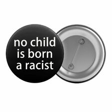 """No Child Is Born A Racist Badge Button Pin 1.25"""" 32mm Anti-Racism Political Left"""