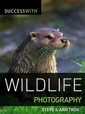 Success with Wildlife Photography by Ann Toon, Steve Toon (Paperback, 2009)
