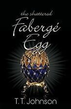 The Shattered Faberge Egg by T.T. Johnson (2014, Paperback)