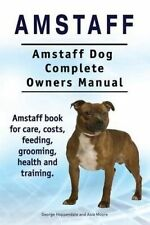 Amstaff. Amstaff Dog Complete Owners Manual. Amstaff book for care, costs, feedi