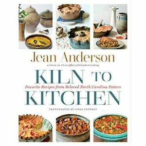 Kiln to Kitchen: Favorite Recipes from Beloved North Ca - Hardback NEW Anderson,