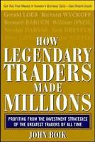 How Legendary Traders Made Millions. Profiting From the Investment Strategies of