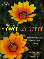 Burpee Complete Flower Gardener: The Comprehensive Guide to Growing Flowers Orga