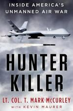 Hunter Killer Inside America's Unmanned Air War by Lt. Col. T. Mark McCurley