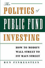 The Politics of Public Fund Investing: How to Modify Wall Street to Fit Main Str