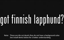 (2x) got finnish lapphund? Sticker Die Cut Decal vinyl