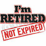 BRAND NEW I'M RETIRED NOT EXPIRED T-Shirts Small to 5XL BLACK or WHITE