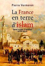La France en terre d'islam empire colonial et religions, XIXè--XXè siècles*NEUF