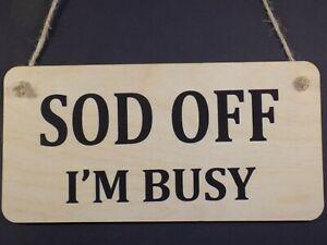 """Sod Off I'm Busy"" Funny sign rude office workshop Garage Shed Wooden Plaque"