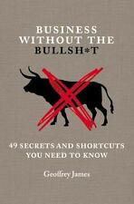 Business Without the Bullsh*t: 49 Secrets and Shortcuts You Need to Know by...