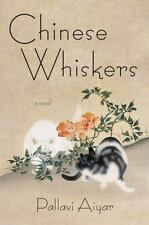 Chinese Whiskers: A Novel Aiyar, Pallavi Hardcover