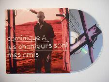 DOMINIQUE A : LES CHANTEURS SONT MES AMIS ♦ CD SINGLE PORT GRATUIT ♦