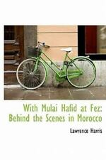 With Mulai Hafid At Fez: Behind The Scenes In Morocco: By Lawrence Harris