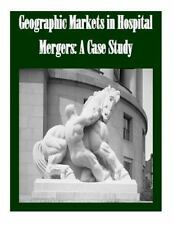 Geographic Markets in Hospital Mergers: a Case Study by Federal Trade Federal...