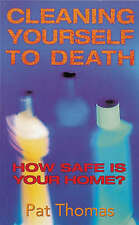 Very Good, CLEANING YOURSELF TO DEATH: HOW SAFE IS YOUR HOME?, PAT THOMAS, Book