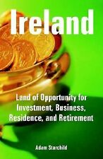 Ireland : Land of Opportunity for Investment, Business, Residence, and...